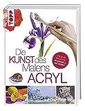 Die Kunst des Malens Acryl: Die große Malschule: praxisnah & gut erklärt