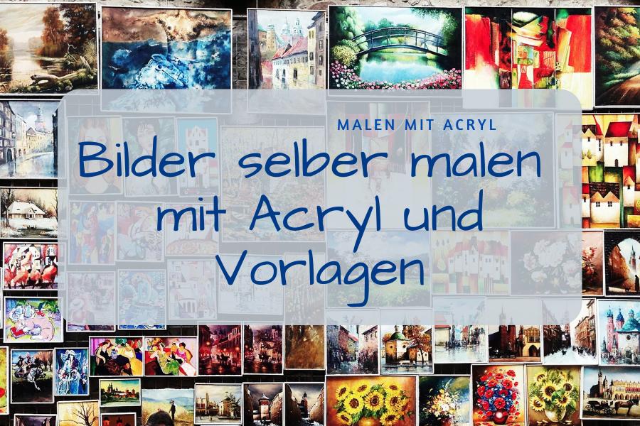 Bilder Selber Malen Mit Acryl Und Vorlagen Malen Mit Acryl