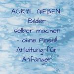 acryl gießen anleitung